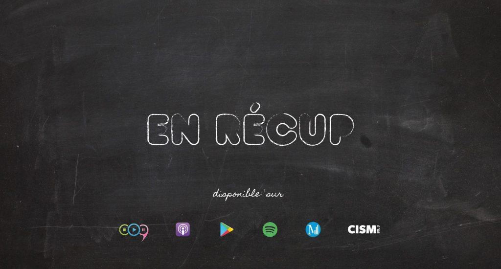 Sur fond noir, les logos des différentes plateformes web et stations de radio qui distribuent le balado En Récup. BaladoQuébec, Apple Balado, Google Podcasts, Spotify, Canal M et CISM.
