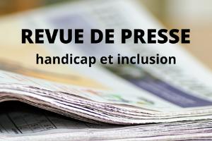 publicité revue de presse (1) Revue de presse - handicap et inclusion